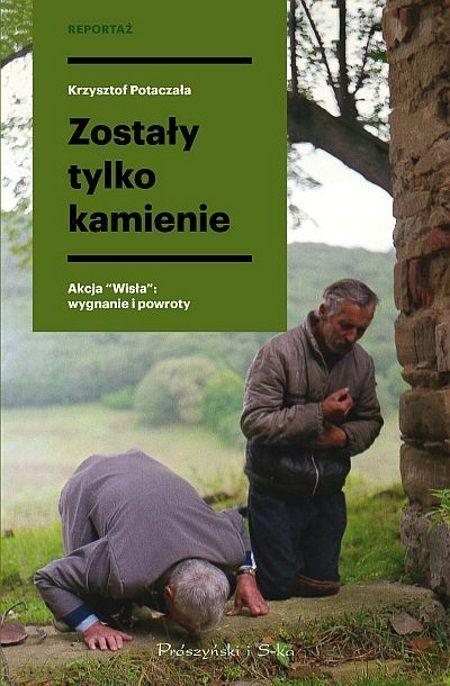 """Artykuł powstał między innymi na podstawie książki Krzysztofa Potaczały """"Zostały tylko kamienie. Akcja Wisła: wygnania i powroty"""", która właśnie ukazała się nakładem wydawnictwa Prószyński i S-ka."""