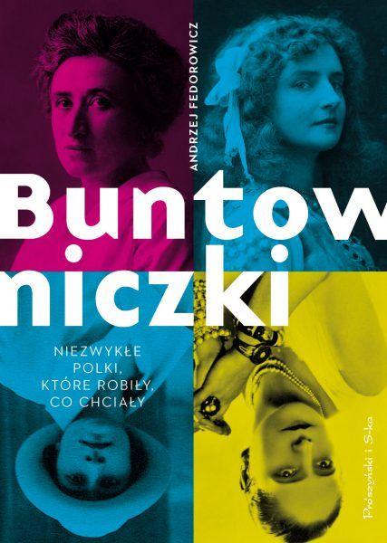 """Artykuł powstał między innymi w oparciu o książkę Andrzeja Fedorowicza """"Buntowniczki"""" (Prószyński Media 2019)."""