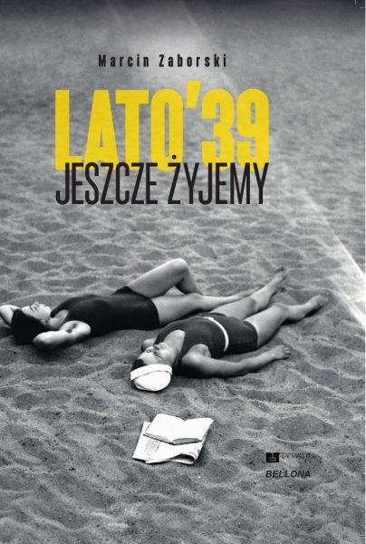 """Artykuł powstał m.in. w oparciu o książkę Marcina Zaborskiego """"Jeszcze żyjemy. Lato '39"""", która ukazała się nakładem wydawnictwa Bellona."""