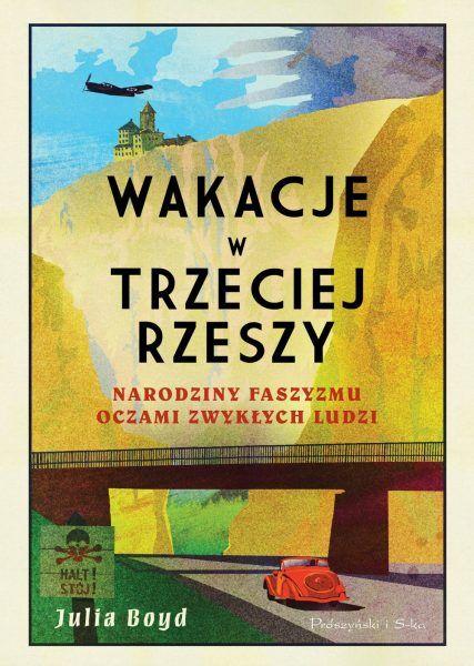 Artykuł powstał m.in. w oparciu o książkę J. Boyd, Wakacje w Trzeciej Rzeszy. Narodziny faszyzmu oczami zwykłych ludzi, Prószyński i S ka 2019