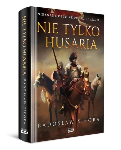 Artykuł stanowi fragment najnowszej książki Radosława Sikory Nie tylko husaria
