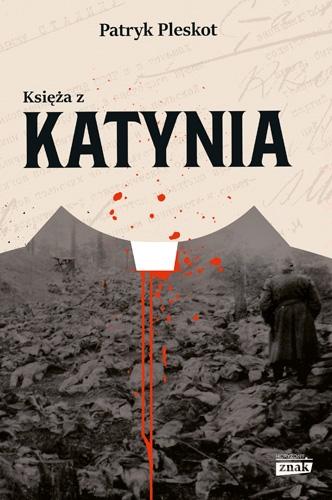 Artykuł stanowi fragment książki Księża z Katynia, która niedawno ukazała się na rynku nakładem wydawnictwa Znak Horyzont