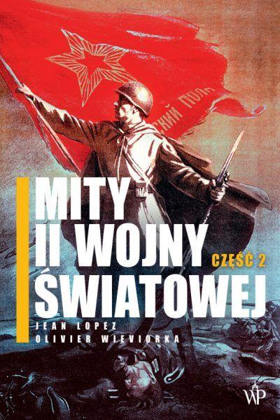 Artykuł stanowi fragment książki Mity II wojny światowej część 2 Wydawnictwa Poznańskiego
