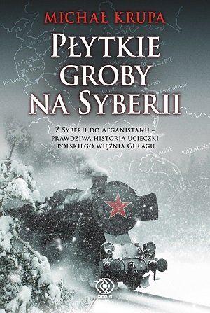 """Artykuł stanowi fragment książki Michała Krupy """"Płytkie groby na Syberii"""", która ukazała się właśnie nakładem wydawnictwa Rebis. To niezwykła opowieść o woli przetrwania człowieka, który zdołał uciec z sowieckiego łagru do Afganistanu, pełna dramatycznych przeżyć i niebezpieczeństw."""