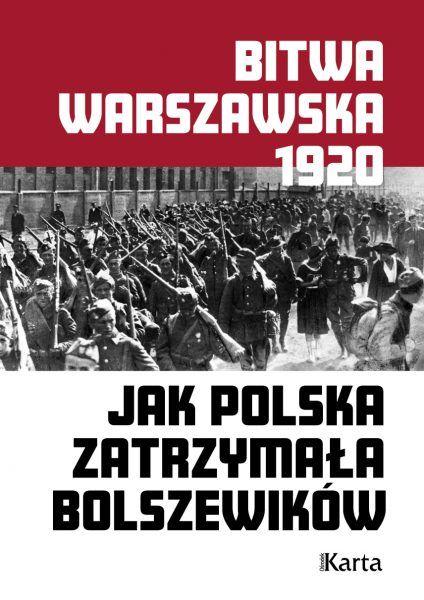Artykuł stanowi fragment książki Bitwa warszawska. Jak Polska zatrzymała bolszewików, która właśnie ukazała się na rynku nakładem Wydawnictwa Karta.