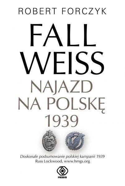 Artykuł stanowi fragment książki Roberta Forczyka Fall Weiss. Najazd na Polskę 1939, która właśnie ukazała się na rynku nakładem wydawnictwa Rebis