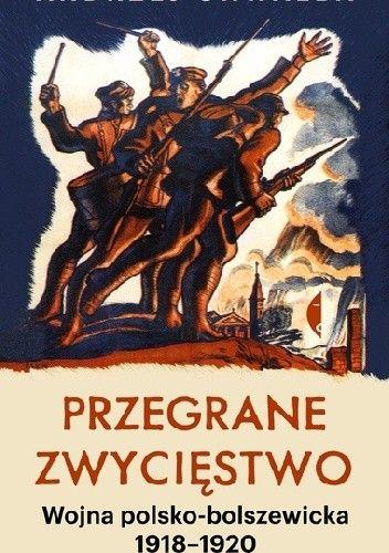 Przegrane zwycięstwo. Wojna polsko bolszewicka 1918 1920 to nowość na rynku