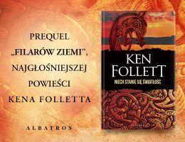"""Książka """"Niech stanie się światłość"""" Kena Folletta ukazała się nakładem wydawnictwa Albatros. Pozycja została objęta patronatem Ciekawostek Historycznych"""