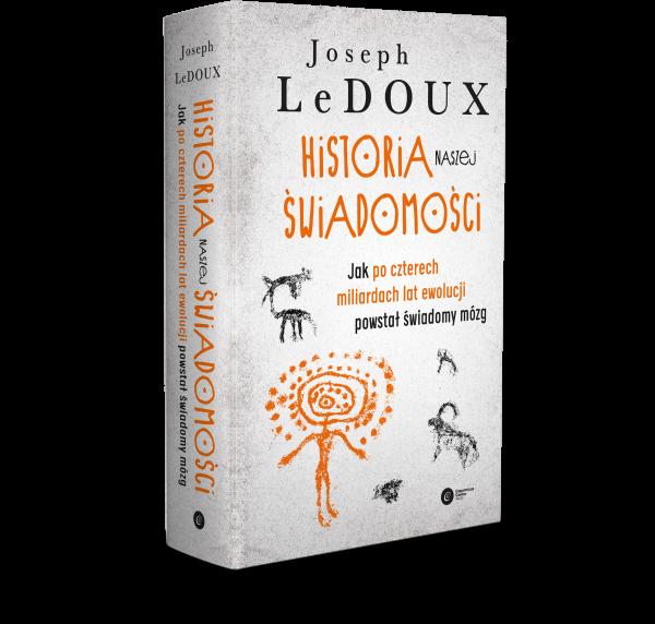 """Powyższy tekst stanowi fragment najnowszej książki Josepha LeDoux """"Historia naszej świadomości', która ukazała się właśnie nakładem wydawnictwa Copernicus Center Press."""