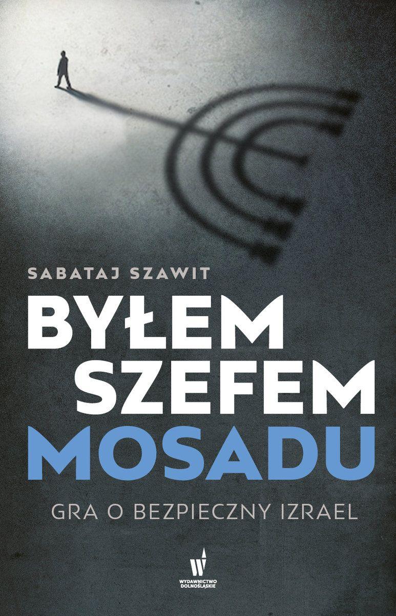 """Inspirację do artykułu stanowi książka Sabataja Szawita """"Byłem szefem Mosadu. Gra o bezpieczny Izrael"""