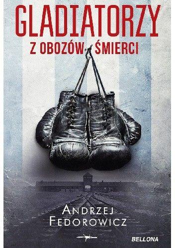 Tekst powstał w oparciu o nową książkę Andrzeja Fedorowicza Gladiatorzy z obozów śmierci, która ukazała się nakładem wydawnictwa Bellona.