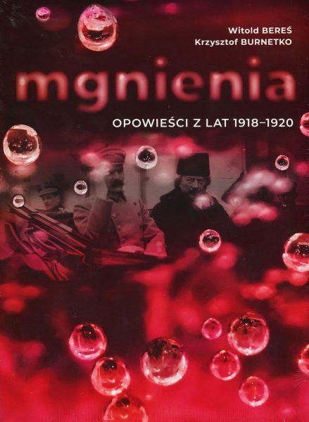 """Tekst stanowi fragment najnowszej książki Witolda Beresia i Krzysztofa Burnetko, """"Mgnienia. Opowieści z lat 1918-1920"""", wydanej przez Wydawnictwo Miejskie Posniania."""