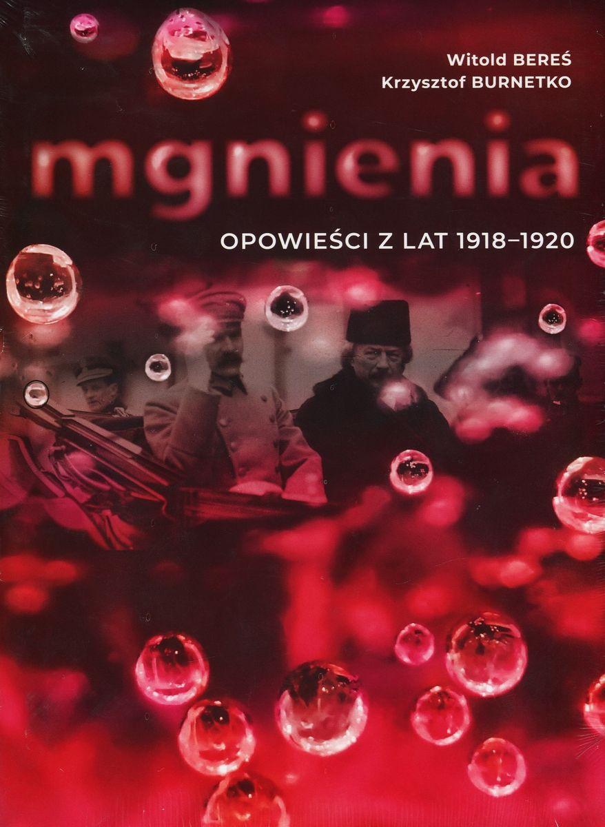 """Tekst powstał w oparciu o najnowszą książkę Witolda Beresia i Krzysztofa Burnetko,""""Mgnienia. Opowieści z lat 1918-1920, wydana przez Wydawnictwo Miejskie Posniania."""
