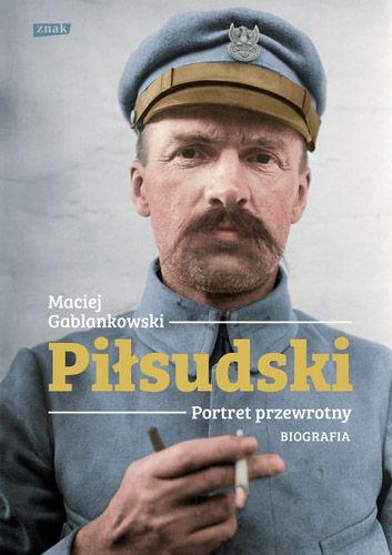 """Tekst powstał w oparciu o najnowszą książkę Macieja Gablankowskiego,""""Piłsudski. Portret przewrotny. Biografia"""", która ukazała się właśnie nakładem wydawnictwa Znak."""