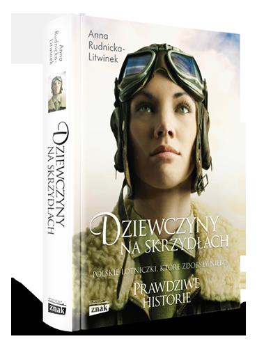 """Tekst stanowi fragment książki Anny Rudnickiej-Litwinek """"Dziewczyny na Skrzydłach"""", która ukazała się właśnie nakładem wydawnictwa Znak Horyzont."""