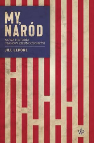 Tekst stanowi fragment książki Jill LeporeMy, naród. Nowa historia Stanów Zjednoczonych, która ukazała się właśnie nakładem Wydawnictwa Poznańskiego.