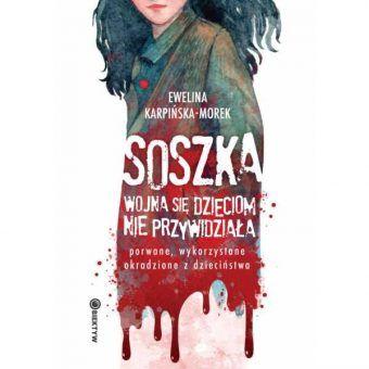 """Tekst powstał w oparciu o książkę Eweliny Karpińskiej-Morek """"Soszka. Wojna się dzieciom nie przywidziała"""", która ukazała się właśnie nakładem Wydawnictwa M."""
