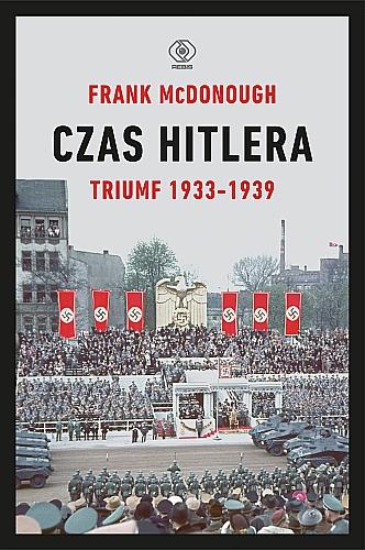 """Tekst powstał m.in. w oparciu o książkę Franka McDonougha """"Czas Hitlera. Triumf 1933–1939"""", która ukazała się właśnie nakładem wydawnictwa Rebis."""