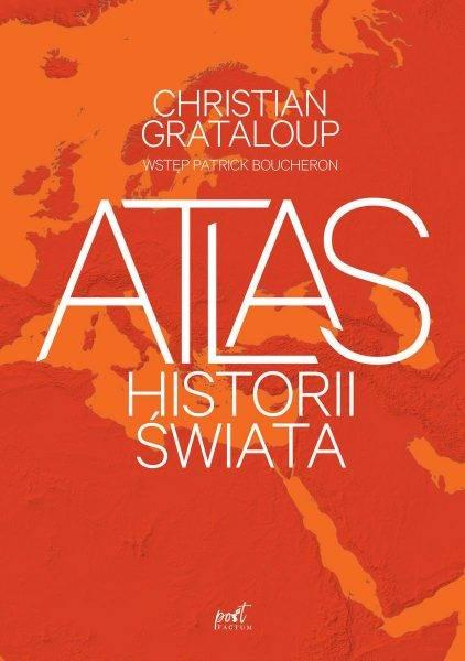 """""""Atlas historii świata"""" Christiana Grataloupa, który ukazał się właśnie nakładem wydawnictwa Sonia Draga, ukazuje dzieje ludzkości z perspektywy XXI wieku."""