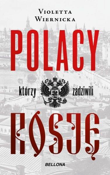 """Tekst stanowi fragment książki Violetty Wiernickiej """"Polacy, którzy zadziwili Rosję która ukazała się właśnie nakładem wydawnictwa Bellona."""