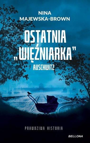 """Tekst powstał m.in. w oparciu o książkę Niny Majewskiej-Brown """"Ostatnia więźniarka Auschwitz"""", która ukazała się właśnie nakładem wydawnictwa Bellona."""