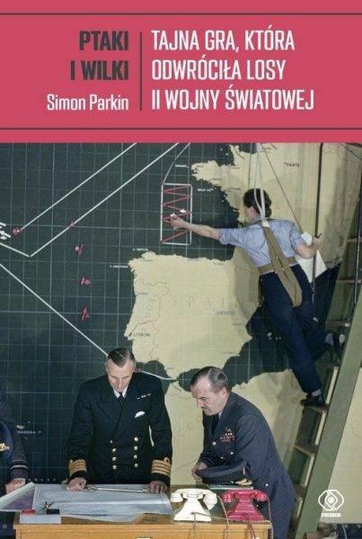 """Tekst stanowi fragment książki Simona Parkina """"Ptaki i wilki. Tajna gra, która odwróciła losy II wojny światowej"""", która ukazała się właśnie nakładem wydawnictwa Rebis."""