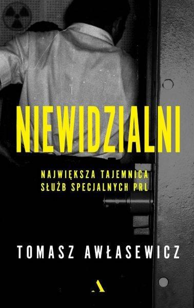 """Tekst powstał m.in. w oparciu o książkę Tomasza Awłasewicza """"Niewidzialni. Największa tajemnica służb specjalnych PRL"""", która ukazała się właśnie nakładem wydawnictwa Agora SA."""
