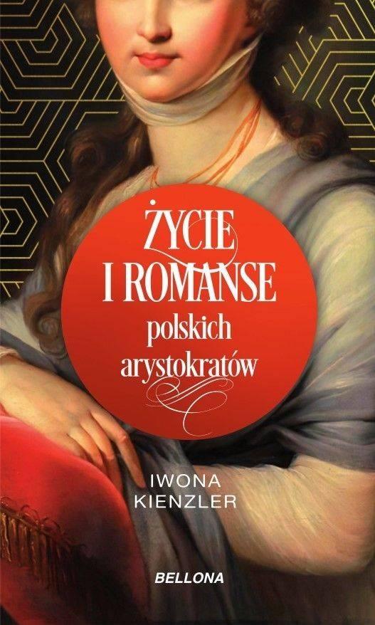 """Tekst powstał m.in. w oparciu o najnowszą książkę Iwony Kienzler """"Życie i romanse polskich arystokratów"""", która ukazała się właśnie nakładem wydawnictwa Bellona."""