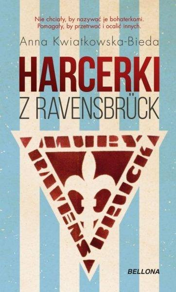 """Tekst powstał m.in. w oparciu o książkę Anny Kwiatkowskiej-Biedy """"Harcerki z Ravensbrück"""", która ukazała się właśnie nakładem wydawnictwa Bellona."""
