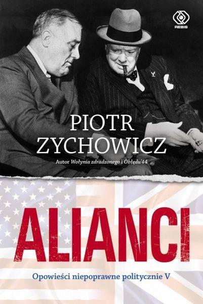 """Tekst stanowi fragment najnowszej książki Piotra Zychowicza """"Alianci"""", piątej części serii """"Opowieści niepoprawne politycznie"""", która ukazała się właśnie nakładem wydawnictwa Rebis."""