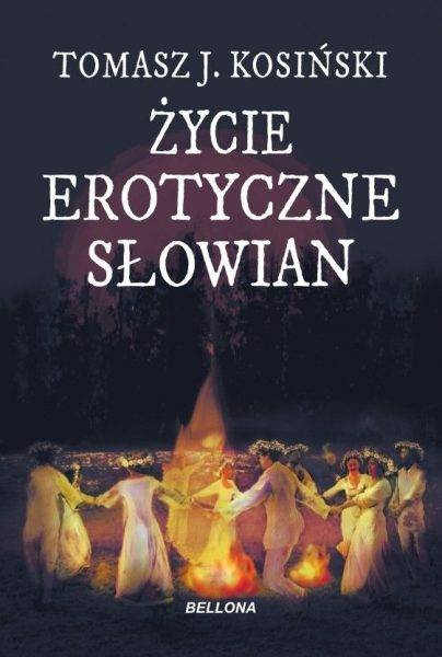 """Tekst stanowi fragment Tomasza Kosińskiego """"Życie erotyczne Słowian"""", która ukazała się właśnie nakładem wydawnictwa Bellona."""