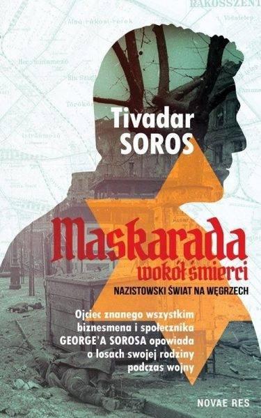 """Tekst powstał m.in. w oparciu o książką Tivadara Sorosa """"Maskarada wokół śmierci. Nazistowski świat na Węgrzech"""", która ukazała się właśnie nakładem wydawnictwa Novae Res."""
