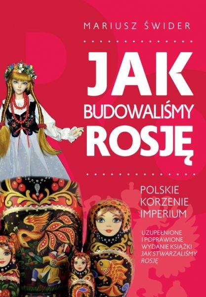 """Tekst stanowi fragment książki """"Jak budowaliśmy Rosję"""" (autor: Mariusz Świder, wydawnictwo Fronda 2021)."""