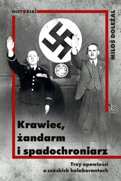 """Tekst stanowi fragment książki Miloša Doležala """"Krawiec, żandarm i spadochroniarz. Trzy opowieści o czeskich kolaborantach"""", która ukazała się właśnie nakładem Wydawnictwa Uniwersytetu Jagiellońskiego."""