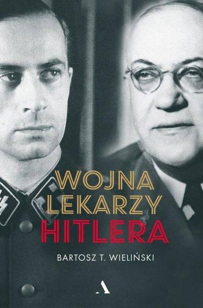 """Tekst stanowi fragment książki Bartosza T. Wielińskiego """"Wojna lekarzy Hitlera"""", która ukazała się właśnie nakładem wydawnictwa Agora."""