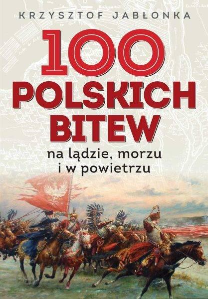 """Tekst stanowi fragment książki Krzysztofa Jabłonki """"100 polskich bitew. Na lądzie, morzu i w powietrzu"""", która ukazała się właśnie nakładem wydawnictwa Zona Zero."""