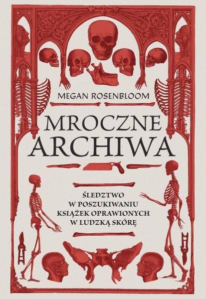 """Tekst stanowi fragment książki Megan Rosenbloom """"Mroczne archiwa. Śledztwo w poszukiwaniu książek oprawionych w ludzką skórę"""", która ukazała się właśnie nakładem wydawnictwa Znak Literanova."""
