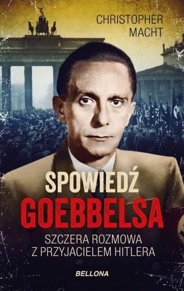 """Tekst stanowi fragment najnowszej książki autora bestsellerów Christophera Machta """"Spowiedź Goebbelsa. Szczera rozmowa z przyjacielem Hitlera"""", która ukazała się właśnie nakładem wydawnictwa Bellona."""