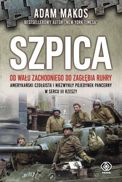 """Tekst stanowi fragment książki Adama Makosa """"Szpica. Od Wału Zachodniego do Zagłębia Ruhry. Amerykański czołgista i niezwykły pojedynek pancerny"""", która ukazała się właśnie nakładem wydawnictwa Rebis."""