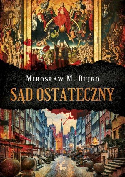 """Tekst stanowi fragment książki Mirosława Bujko """"Sąd Ostateczny"""", która ukazała się właśnie nakładem wydawnictwa Sonia Draga."""