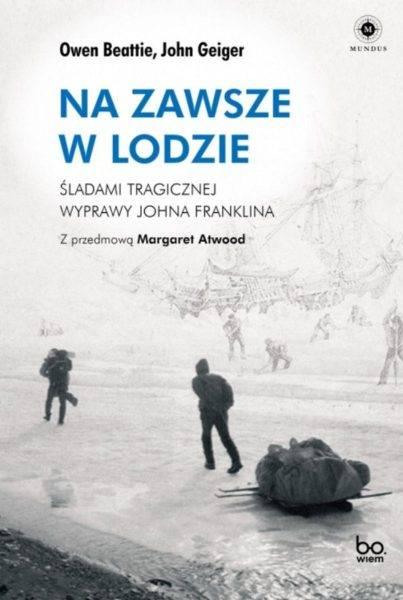 """Artykuł powstał na podstawie książki Owena Beattiego i Johna Geigera """"Na zawsze w lodzie. Śladami tragicznej wyprawy Johna Franklina"""", Wydawnictwo Uniwersytetu Jagiellońskiego 2021."""