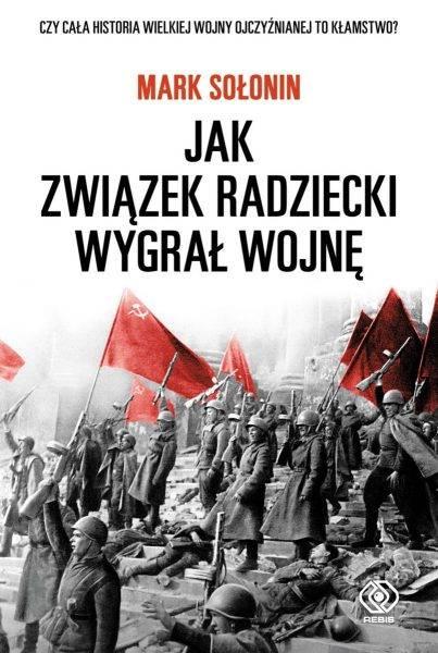 """Tekst powstał m.in. w oparciu o książkę Marka Sołonina """"Jak Związek Radziecki wygrał wojnę"""", która ukazała się właśnie nakładem wydawnictwa Rebis"""