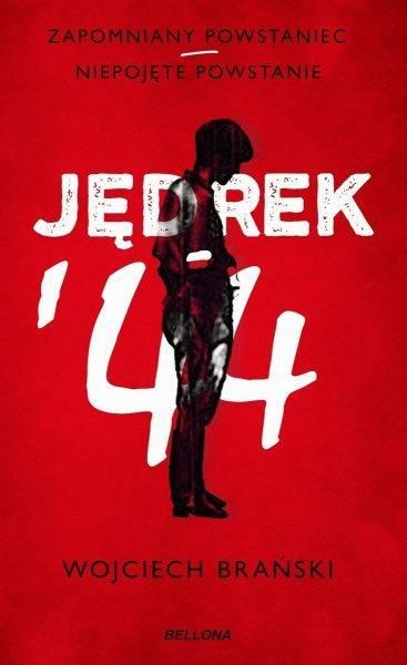 """Tekst stanowi fragment książki Wojciecha Brańskiego """"Jędrek '44"""", która ukazała się właśnie nakładem wydawnictwa Bellona."""