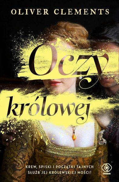 """Inspirację dla tekstu stanowiła powieść Olivera Clementsa """"Oczy królowej"""", która ukazała się właśnie nakładem wydawnictwa Rebis."""