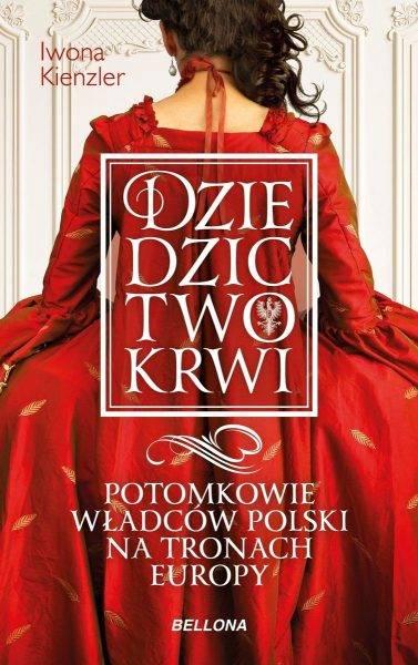 """Tekst stanowi fragment książki Iwony Kienzler """"Dziedzictwo krwi. Potomkowie władców Polski na tronach Europy"""", która ukazała się właśnie nakładem wydawnictwa Bellona."""