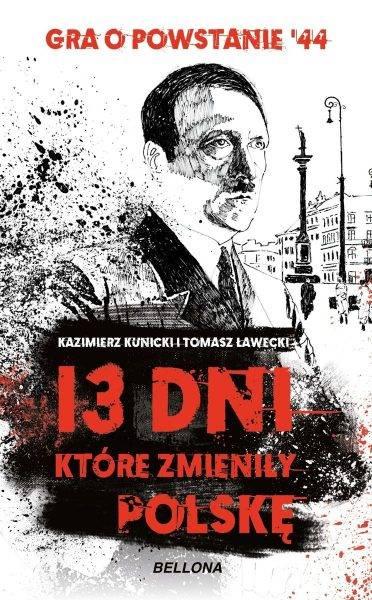 """Tekst powstał m.in. w oparciu o książkę Tomasza Ławeckiego, Kazimierza Kunickiego """"13 dni, które zmieniły Polskę"""", która ukazała się właśnie nakładem wydawnictwa Bellona."""
