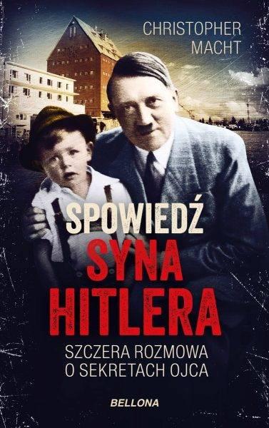 """Inspirację do tekstu stanowiła najnowsza książka Christophera Machta """"Spowiedź syna Hitlera"""", która ukazała się właśnie nakładem wydawnictwa Bellona."""