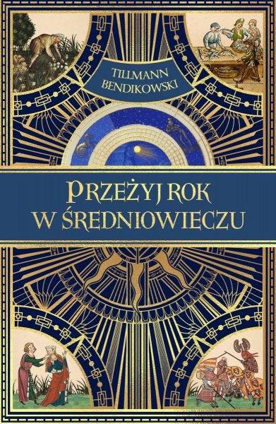 """Tekst stanowi fragment książki Tillmanna Bendikowskiego """"Przeżyj rok w średniowieczu"""", która ukazała się właśnie nakładem wydawnictwa Znak Horyzont."""