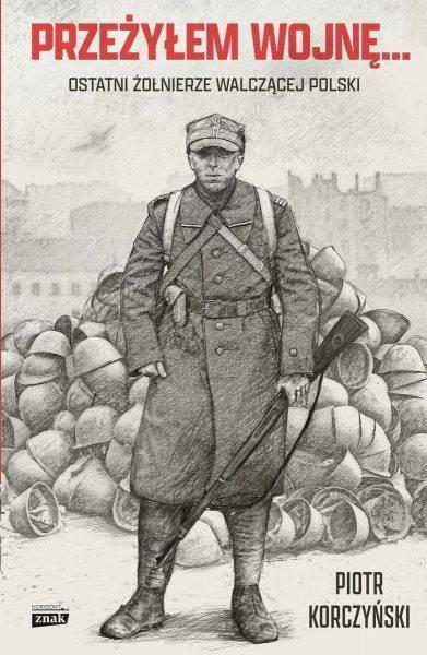 """Tekst powstał m.in. w oparciu o książkę Piotra Korczyńskiego """"Przeżyłem wojnę... Ostatni żołnierze walczącej Polski"""", która ukazała się właśnie nakładem wydawnictwa Znak Horyzont."""